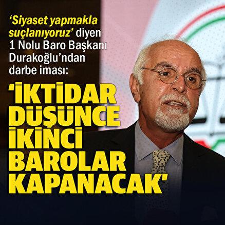 İstanbul 1 Nolu Barosu Başkanı Durakoğlundan darbe iması: İktidarın düştüğü gün ikinci baro kapanacak
