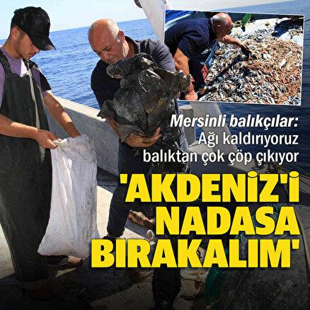 Akdeniz'de balıktan çok çöp çıkıyor: Balıkçı nadas istiyor