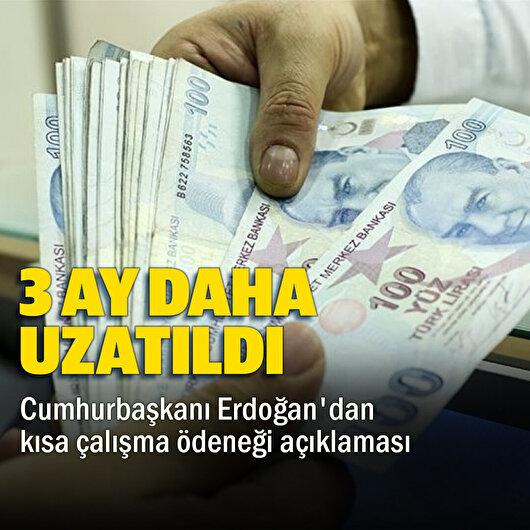 Cumhurbaşkanı Erdoğan açıkladı: Kısa çalışma ödeneği uzatıldı