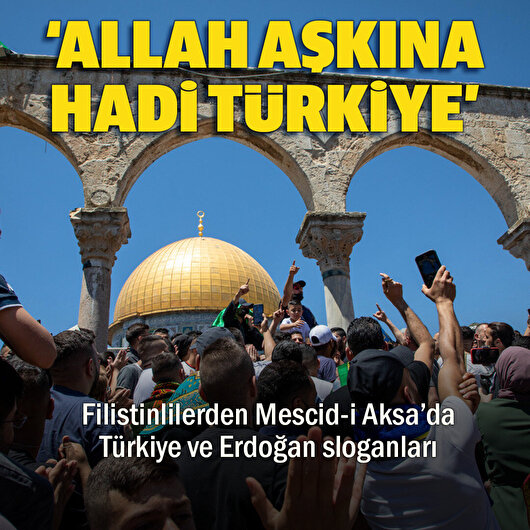 Cuma namazı sonrası binlerce Filistinli Mescid-i Aksa'yı 'Türkiye' ve 'Erdoğan' sloganlarıyla inletti