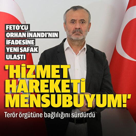 İşte FETÖ'cü Orhan İnandı'nın ifadesi: Terör örgütüne bağlılığını sürdürdü