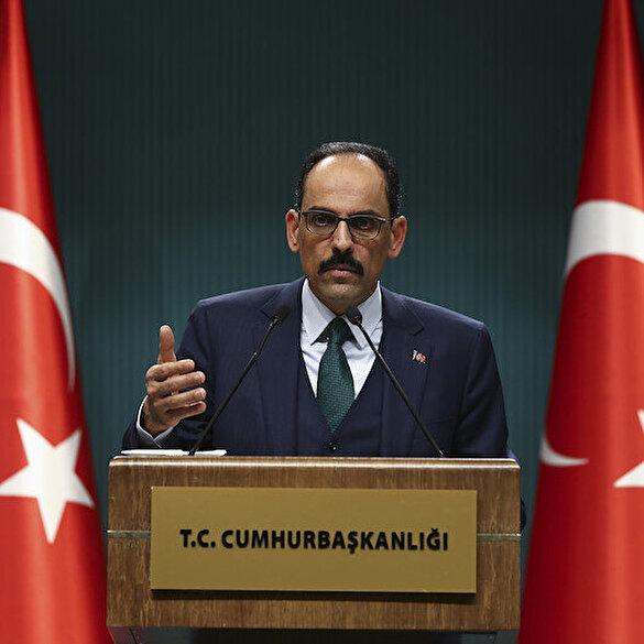 Cumhurbaşkanlığı Sözcüsü Kalın: Türkiye'yi hesaba katmayan hiçbir plan hayata geçemez