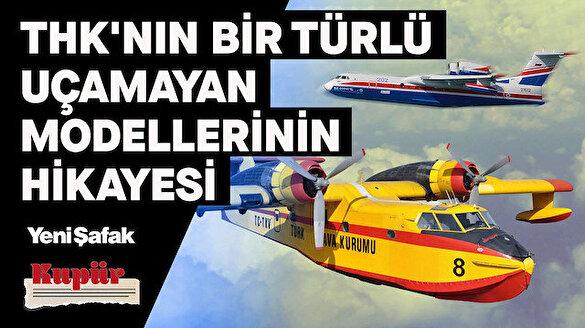 Türkiye'nin yangın uçakları ve THK'nın bir türlü uçamayan modellerinin hikayesi