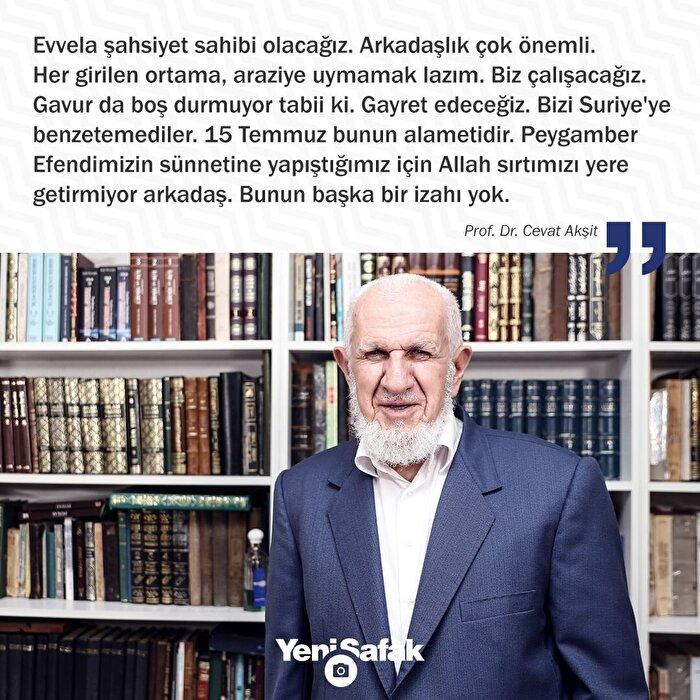 İlahiyatçı Prof. Dr. Cevat Akşit: Peygamber Efendimizin sünnetine yapıştığımız için Allah sırtımızı yere getirmiyor arkadaş. Bunun başka bir izahı yok.
