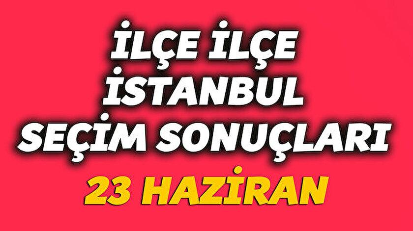 İlçe ilçe İstanbul seçim sonuçları yenisafak.com'da.