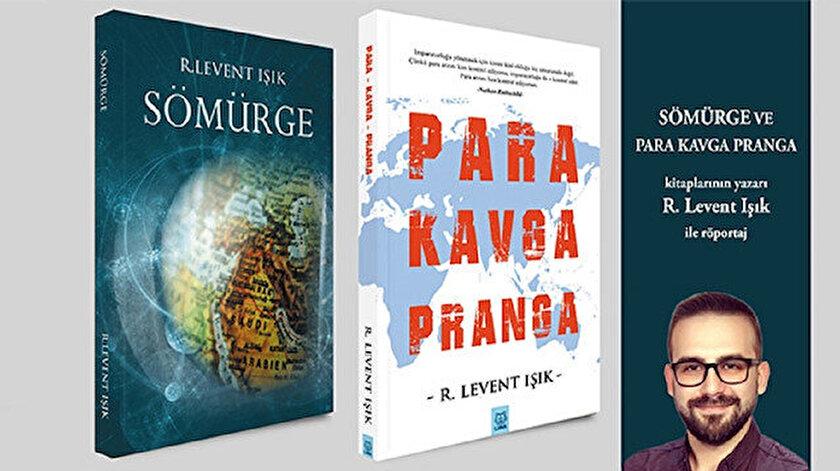 Sömürge ve Para Kavga Pranganın yazarı R. Levent Işık: İslam dünyasında liderliği Türkiye üstlenmeli