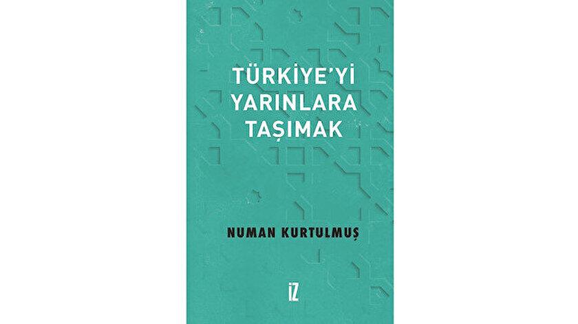 Türkiye'yi Yarınlara Taşımak Numan Kurtulmuş İz Yayıncılık 2020 152 sayfa