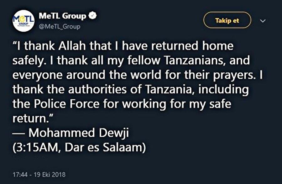 Şirketinin sosyal medya hesabında açıklama yapan Dewji eve dönebildiği için şükrettiğini ve kendisini bulmak için çaba sarfeden görevlilere teşekkür ettiğini ifade etti.