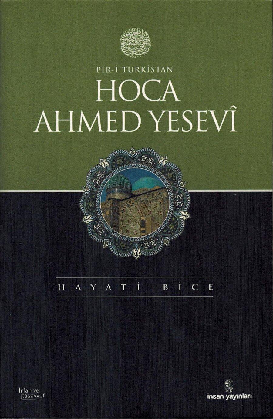 Pîr-i Türkistan Hoca Ahmed Yesevi, Dr. Hayati Bice, İnsan Yayınları, 2011.