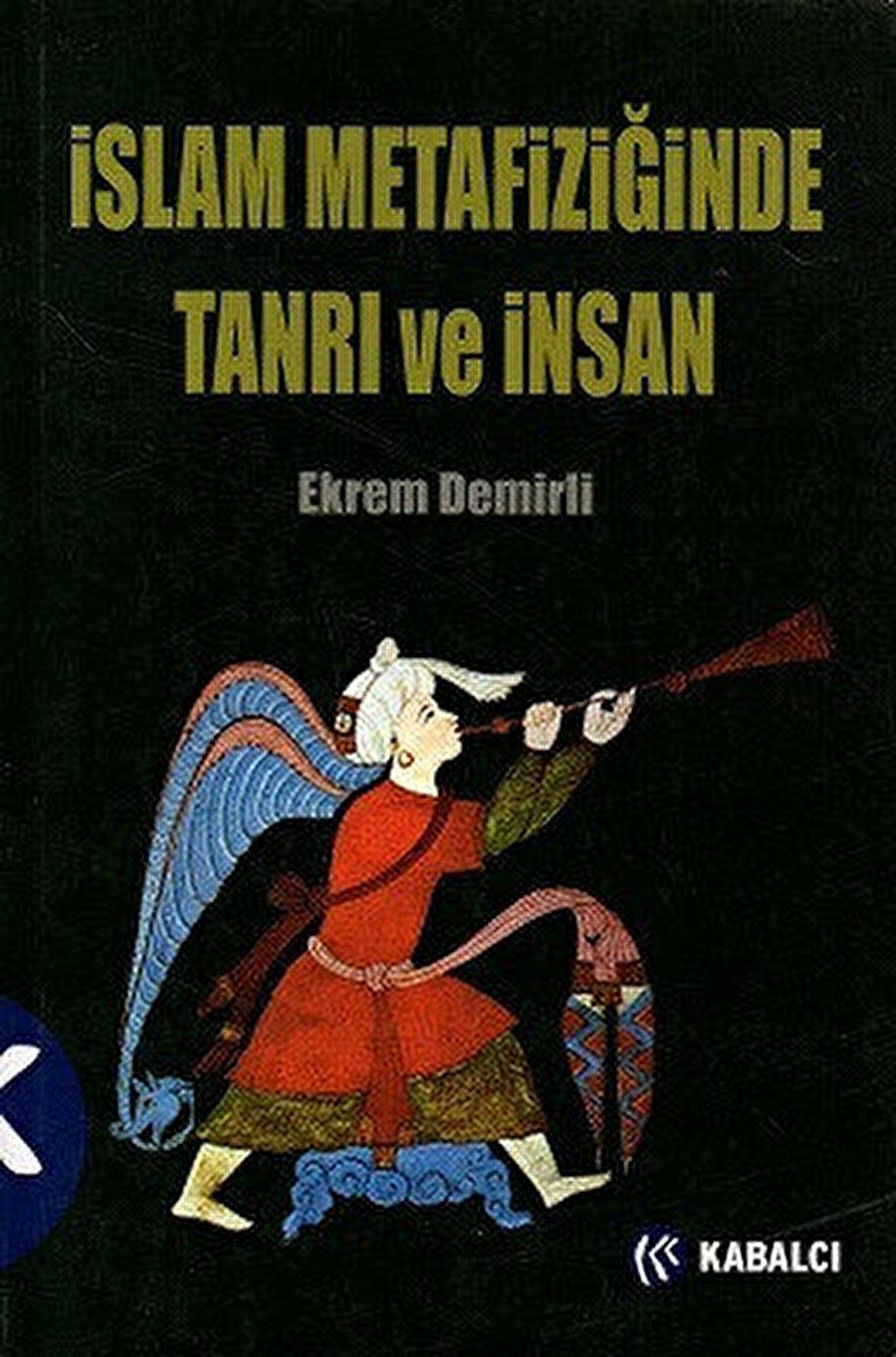İslam Metafiziğinde Tanrı ve İnsan, Ekrem Demirli, Kabalcı, 2012