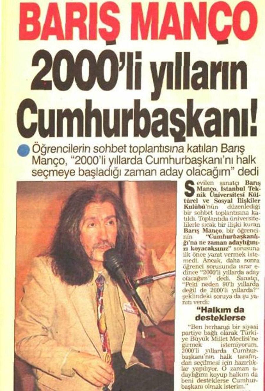 Barış Manço Kadıköy Belediye Başkanlığı'na aday olmadan önce hedefinin, 2000'li yılların Cumhurbaşanı olmak olduğunu açıklamıştı.