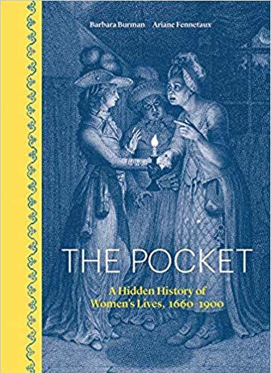 Barbara Burma & Ariane Fennetaux, The Pocket: A Hidden History of Women's Lives, 1660–1900, Yale University Press, 2019