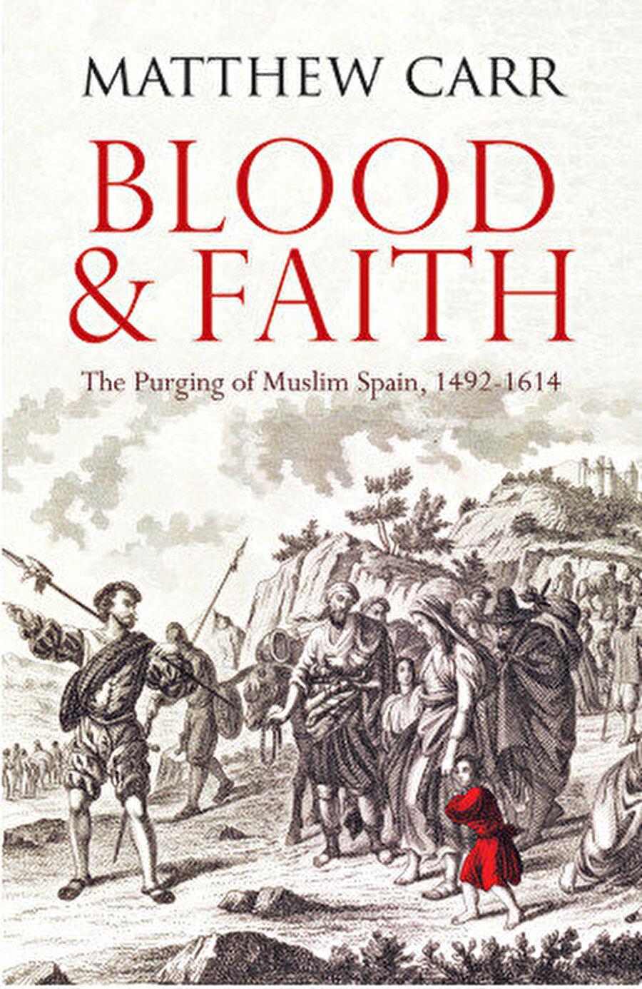 Matthew Carr'ın Blood and Faith: The Purging of Muslim Spain, 1492-1614 isimli eserinin kapağı. Kitap Alfa Yayınları'ndan Kan ve İman: İslâmî İspanya'nın Tasfiyesi 1492-1614 ismiyle tercüme edildi.