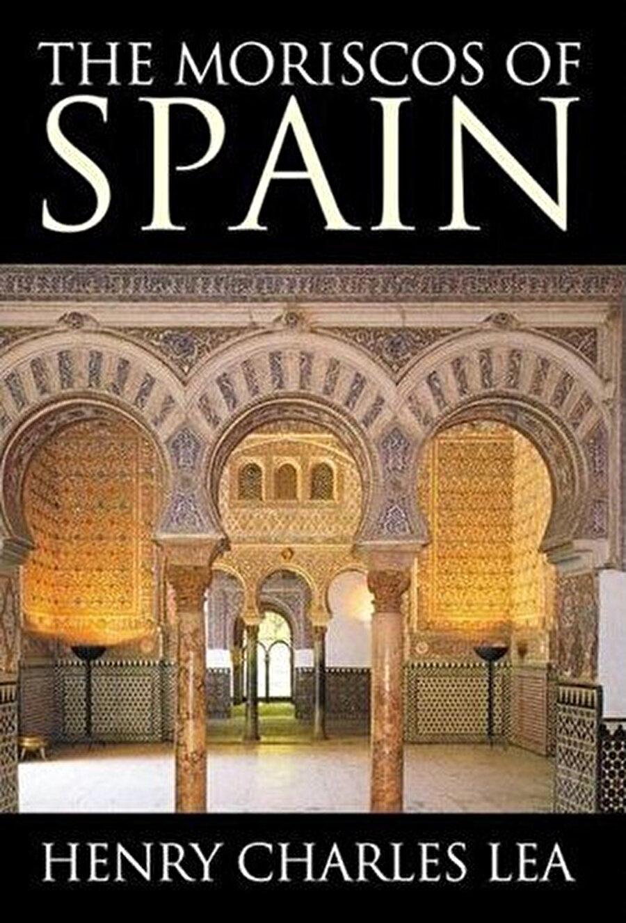 """Amerikalı İspanyoloji Uzmanı Henry Charles Lea'nin 1901 yılında yayınlanan """"The Moriscos of Spain: Their Conversion and Expulsion"""" isimli eserinin kapağı. Bu sahaya dair kaleme alınan eserler arasında önemli bir yere sahip olan kitap, """"İspanya Müslümanları / Hıristiyanlaştırılmaları ve Sürülmeleri"""" başlığıyla Türkçe'ye tercüme edildi."""