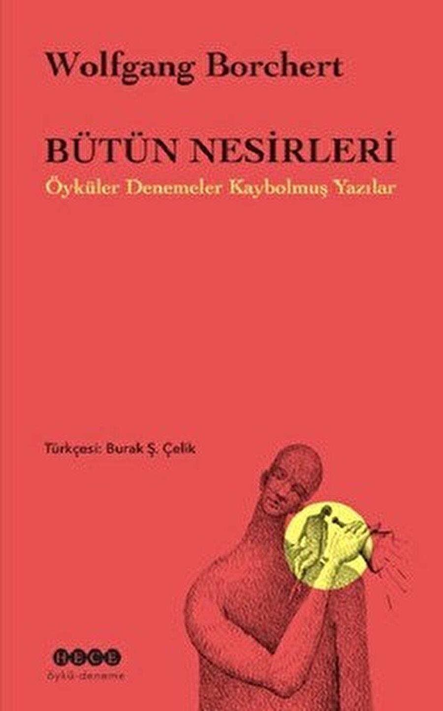 Bütün Nesirleri; Öyküler Denemeler Kaybolmuş Yazılar, Wolfgang Borchert, Çev: Burak Ş. Çelik, Hece Yayınları