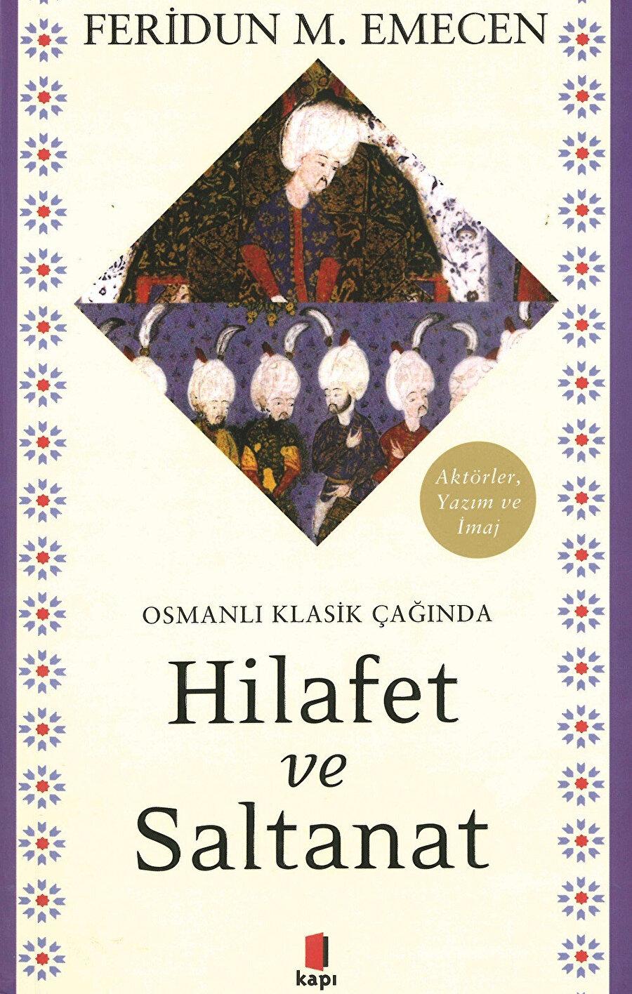 Feridun Emecan, Osmanlı Klasik Çağında Hilafet ve Saltanat
