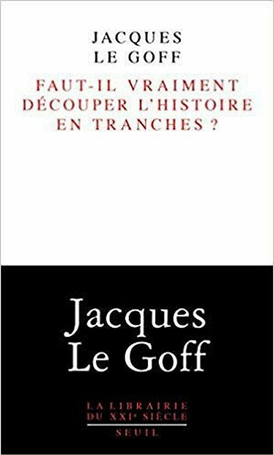 """Jacques Le Goff'un Türkçe'ye """"Tarihi Dönemlere Ayırmak Şart mı?"""" Şeklinde tercüme edilen eserinin Fransızca kapağı."""