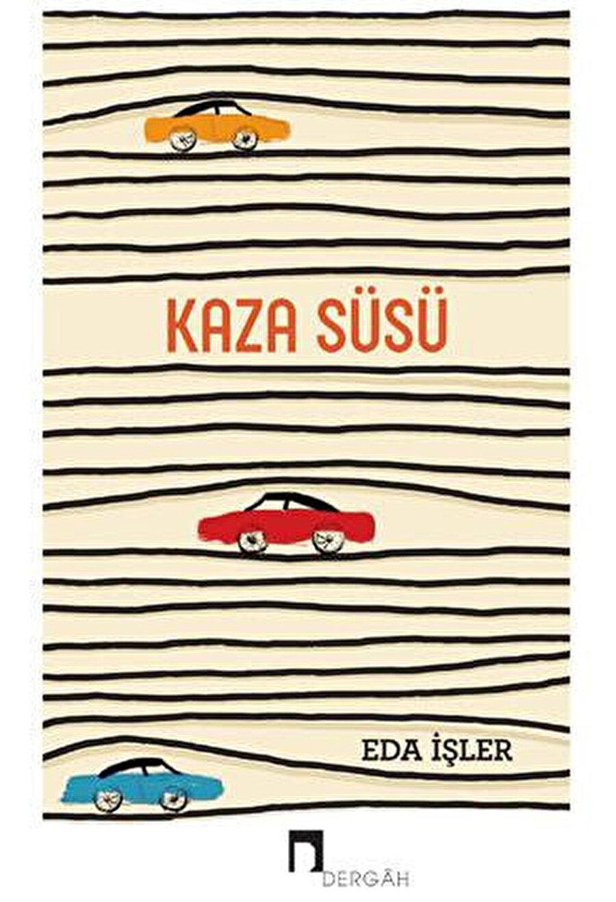 Eda İşler'in ilk kitabı Kaza Süsü Dergah Yayınları'ndan çıktı.