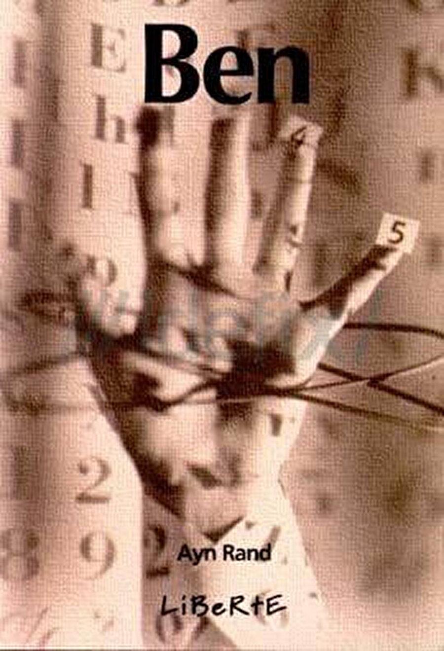 """Ayn Rand'ın Ben'inde ise """"ben"""" kelimesiyle birlikte tekillik ve bireysellik bildiren ifadeler sözlükten çıkarılmıştır."""