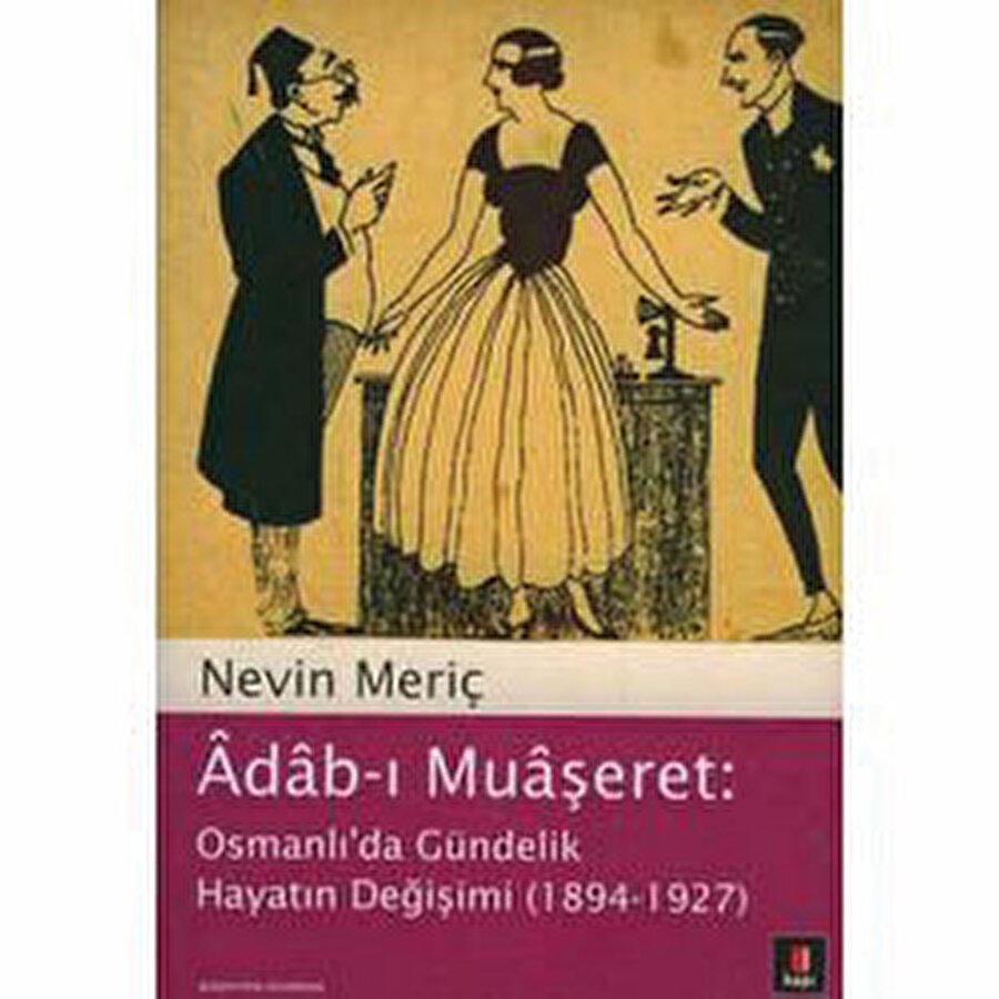 Nevin Meriç, Âdâb-ı Muâşeret: Osmanlı'da Gündelik Hayatın Değişimi