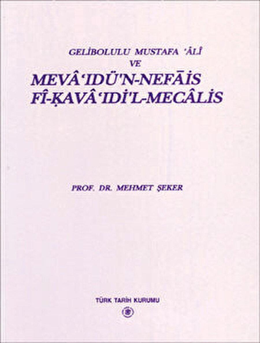 Mehmet Şeker, Gelibolulu Mustafa Âli ve Mevaidü'n-Nefais fi-Kavaidi'l-Mecalis
