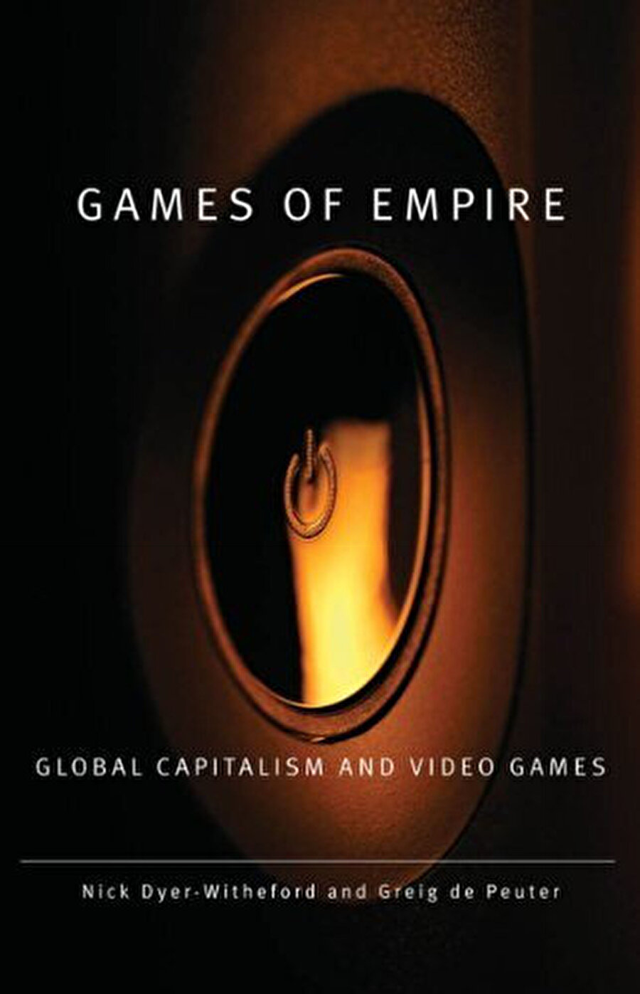 Games of Empire: Global Capitalism and Video Games, Nick Dyer Witheford, Greig de Peuter