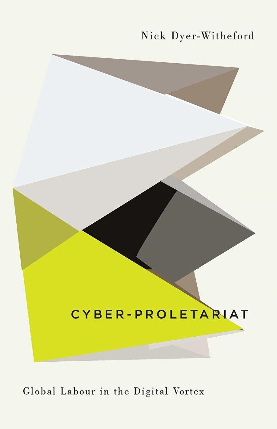 Cyber-Proleteriat: Global Labor in the Digital Vortex, Nick Dyer Witheford