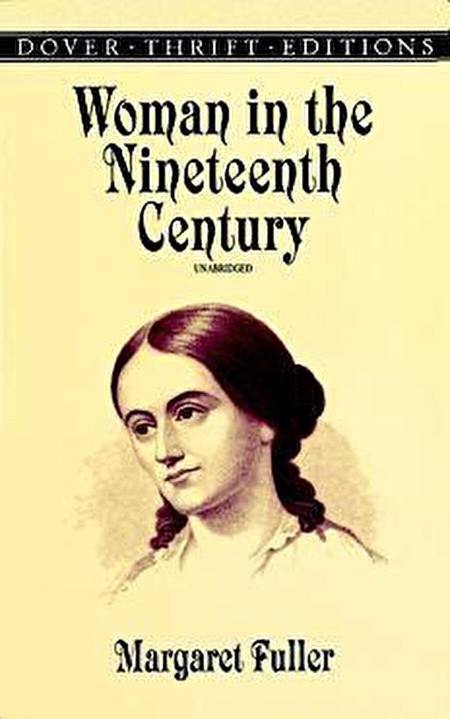 Sarah Margaret Fuller (1810- 1850) şair, eleştirmen, feminist ve Woman in the Nineteenth Century (On Dokuzuncu Yüzyılda Kadın) kitabının yazarıdır.