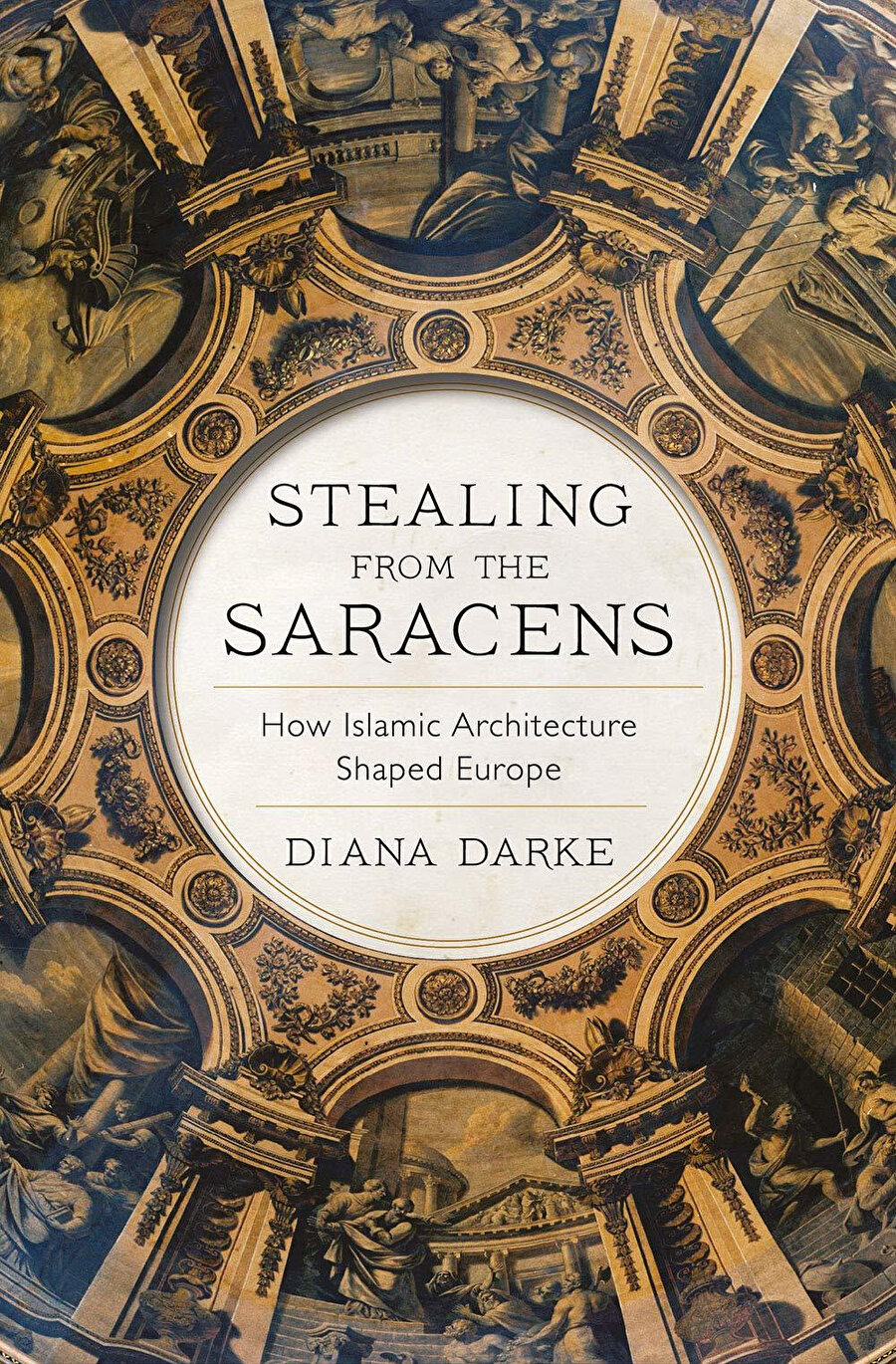 Diana Darke, Stealing from the Saracens: How Islamic Architecture Shaped Europe, 2020.