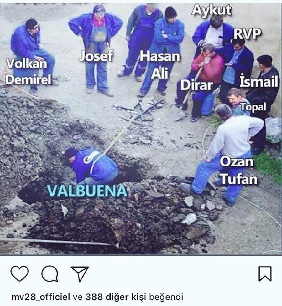 Valbuena'nın tepki çeken paylaşımı                                      Birkaç hafta önce de taraftarların yaptığı, bir işçi çalışırken diğer işçilerin dinlendiği bir paylaşımı beğenmesi deneyimli oyuncuyu takım içinde hedef haline getirmişti.