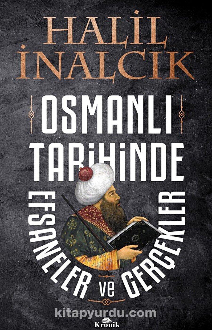 İlber Ortaylı Osmanlı Tarihinde Efsaneler ve Gerçekler- Halil İnalcık