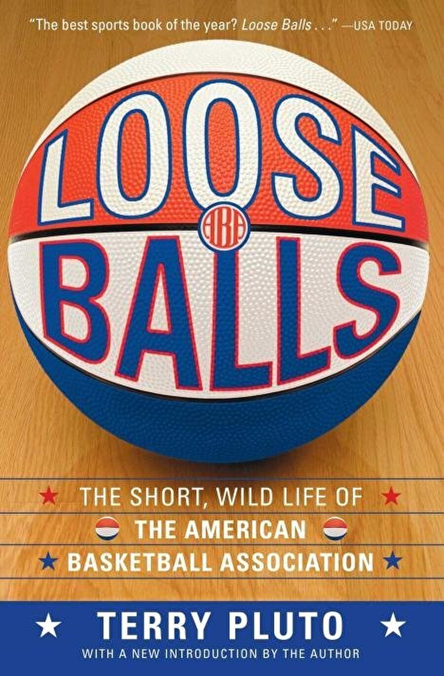 LOOSE BALLS: THE SHORT, WILD LIFE OF THE AMERICAN BASKETBALL ASSOCIATION: Terry Pluto