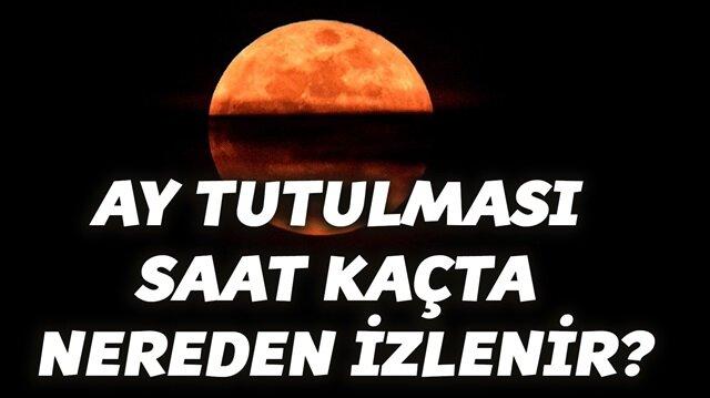 Ay tutulması saat kaçta? Ay tutulması nereden nasıl izlenir?