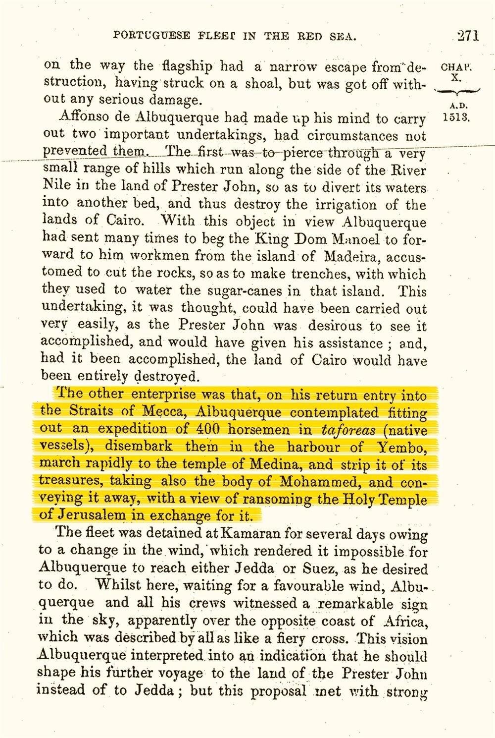 Hindistan Genel Valisi Albuquerque, Portekiz Kralı Don Manoel'e yazdığı mektupta Peygamberimizin naşını (the body of Mohammad) kaçırmayı planladığını yazmıştı. (Kaynak: F. C. Danvers, The Portuguese in India, cilt I, London 1894.) Öte yandan Goa'yı ele geçirmek uzun döneme yaydığı planlarının ilkiydi. 1510'da bu emeline nail olacaktı.