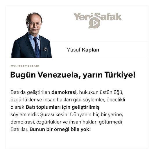 Bugün Venezuela, yarın Türkiye!