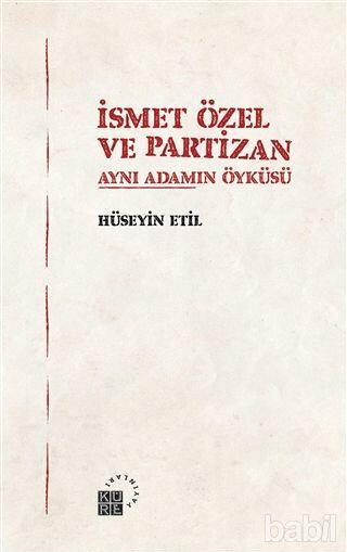 İsmet Özel ve Partizan - Aynı Adamın Öyküsü Hüseyin Etil Küre Yayınları 349 sayfa Aralık 2019