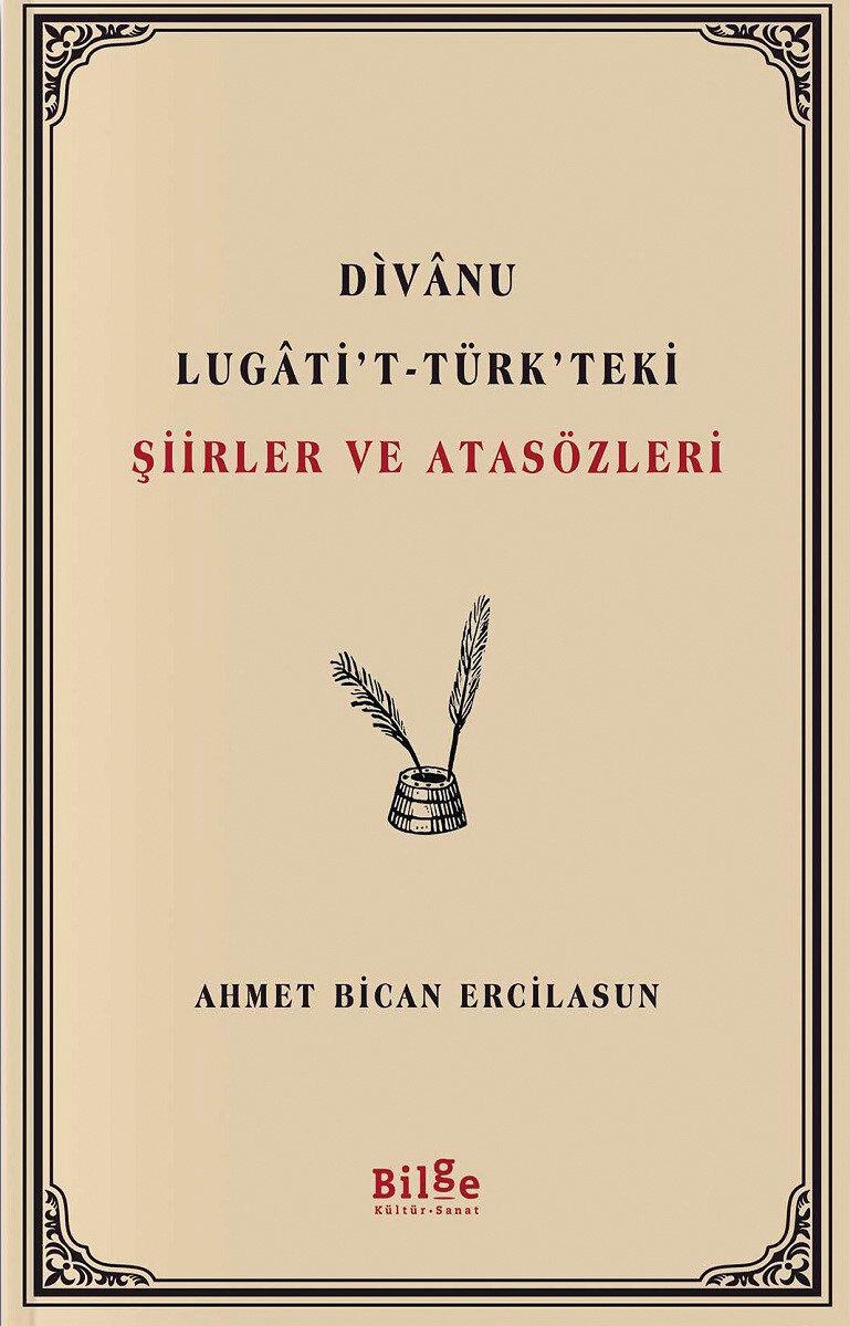Divanu Lugati't-Türk'teki Şiirler ve Atasözleri Ahmet Bican Ercilasun Bilge Kültür Sanat Yayınevi 2020 224 sayfa