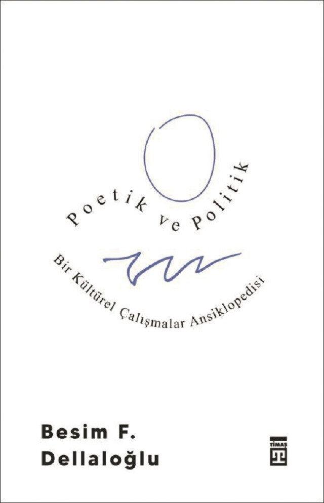 Poetik ve Politik Besim F. Dellaloğlu Timaş Yayınları 2020 408 sayfa