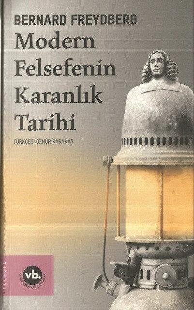 Modern Felsefenin Karanlık Tarihi Bernard Freydberg Çev. Öznur Karataş VakıfBank Kültür Yayınları 2020 224 sayfa