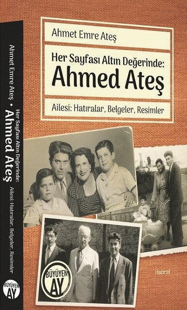 Ahmet Ateş Ailesi: Hatıralar Belgeler Resimler, Haz. Ahmet Emre Ateş, Büyüyenay Yayınları, 2021, 208 sayfa