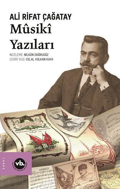Musiki Yazıları, Ali Rifat Çağatay, Nilgün Doğrusöz/Celal Volkan Kaya, Vakıfbank Yayınları, 2021, 440 sayfa