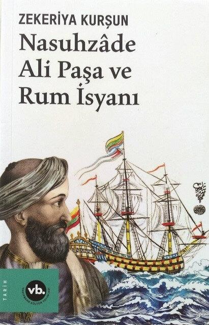 Nasuhzâde Ali Paşa ve Rum İsyanı, Zekeriya Kurşun, Vakıfbank Kültür Yayınları Ağustos 2021, 295 sayfa