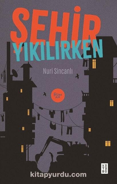 Şehir Yıkılırken, Nuri Sincanlı, Ketebe Yayınları 2021, 172 sayfa