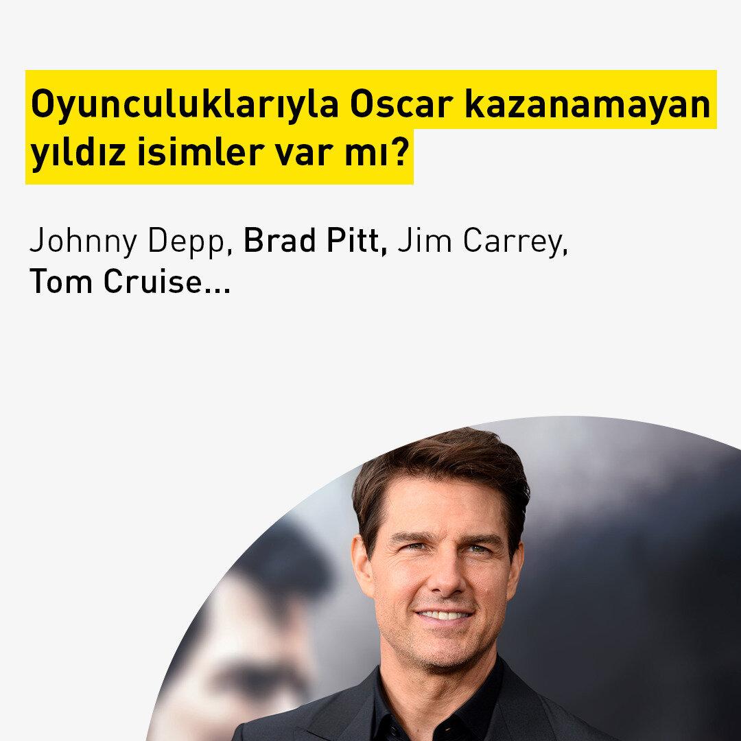 Oyunculuklarıyla Oscar kazanamayan yıldız isimler var mı? Johnny Depp, Brad Pitt, Jim Carrey, Tom Cruise