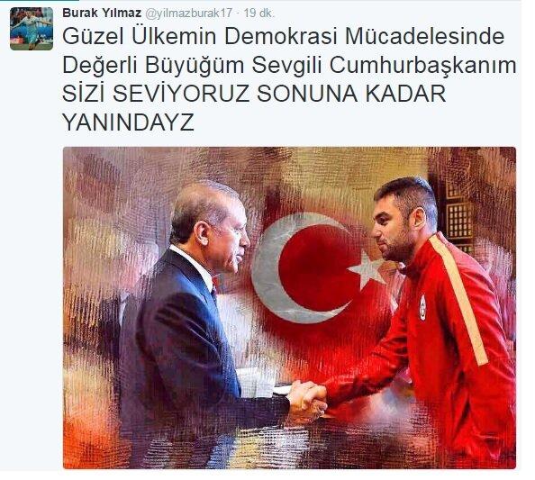 Arda Turan'dan sonra Burak Yılmaz da Cumhurbaşkanı Recep Tayyip Erdoğan'a sonuna kadar destek verdiğini şu sözlerle dile getirdi:  Burak Yılmaz: